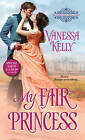 My Fair Princess by Vanessa Kelly (Paperback, 2016)