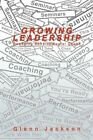 Growing Leadership Managing Developmental Chaos by Glenn Jackson 9780595499427