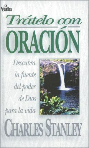 Tr?telo con Oraci?n : Find the Power of God for Your Life by Charles F. Stanley