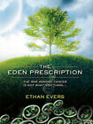 The Eden Prescription: The War Against Cancer is Not What You Think... by Ethan Evers (Paperback, 2010)