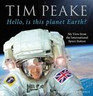 Hello, is This Planet Earth?: My View from the International Space Station by Tim Peake (Hardback, 2016)