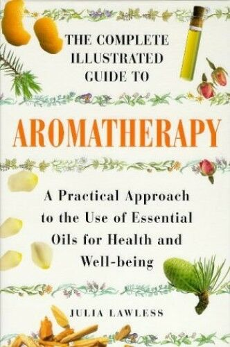 Aromatherapy: A Practical Approach to the Use of... by Lawless, Julia 1852309865