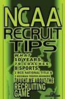 NCAA Recruit Tips: What 10 Years, 70 Coaches, 8 Sports, 1 BCS National Title and 2 Heisman Trophy Winners Taught Me about the Recruiting Game by @1001recruittips (Paperback / softback, 2012)