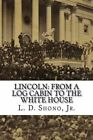 Lincoln: From a Log Cabin to the White House by L D Shono Jr (Paperback / softback, 2014)