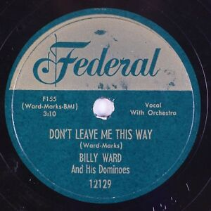 Details about BILLY WARD, DOMINOES: Don't Leave Me This Way FEDERAL 12129  R&B 78 MP3