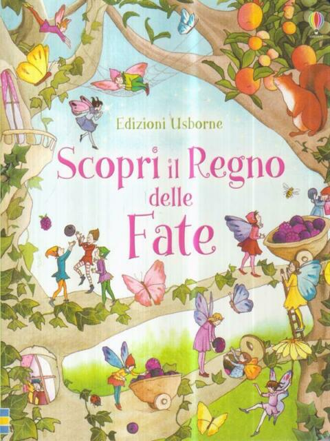 SCOPRI IL REGNO DELLE FATE  AA. VV. USBORNE PUBLISHING 2012