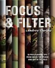 Focus and Filter : 100 Photography Tips from Inside the Studio and Out in the Field (2015, E-book)