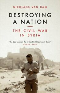 Destroying-a-Nation-The-Civil-War-in-Syria-by-Nikolaos-Van-Dam-9781784537975