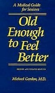 Old-Enough-to-Feel-Better-A-Medical-Guide-for-Seniors-by-Gordon-Michael