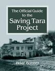 Official Guide to the Saving Tara Project by Peter Bonner (Paperback / softback, 2014)