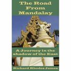 The Road From Mandalay a Journey in The Shadow of The East 1434312232 2007