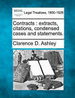Contracts: Extracts, Citations, Condensed Cases and Statements. by Clarence D Ashley (Paperback / softback, 2010)