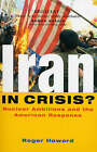 Iran in Crisis?: Nuclear Ambitions and the American Response by Roger Howard (Paperback, 2004)