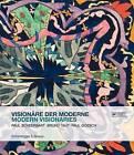 Modern Visionaries: Paul Scheerbart, Bruno Taut, Paul Goesch by Scheidegger und Spiess AG, Verlag (Paperback, 2016)