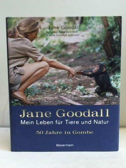 Jane Goodall - Mein Leben für Tiere und Natur. 50 Jahre in Gombe - Goodall, Jane