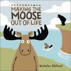 Making the Moose Out of Life von Nicholas Oldland (2015, Taschenbuch)