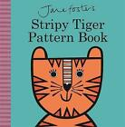 Jane Foster's Stripy Tiger Pattern Book by Jane Foster (Hardback, 2016)