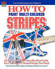 How to Paint Multi-Colored Stripes! by John Gleneicki (Paperback / softback, 2010)