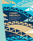 Sydney Precincts: A Curated Guide to the City's Best Shops, Eateries, Bars, and Other Hangouts by Chris Carroll (Hardback, 2016)
