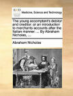 The Young Accomptant's Debitor and Creditor: Or an Introduction to Merchants Accounts After the Italian Manner. ... by Abraham Nicholas, ... by Abraham Nicholas (Paperback / softback, 2010)