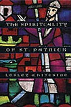 The Spirituality of St. Patrick by Whiteside, Lesley