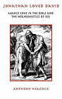 Jonathan Loved David: Manly Love in the Bible and the Hermeneutics of Sex by Anthony Heacock (Hardback, 2010)