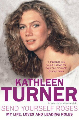 1 of 1 - Send Yourself Roses: And Other Ways to Take the Lead in Life By Kathleen Turner