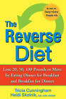 The Reverse Diet: Lose 20, 50, 100 Pounds or More by Eating Dinner for Breakfast and Breakfast for Dinner by Tricia Cunningham, Heidi Skolnik (Paperback, 2008)