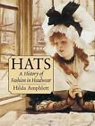 Hats: A History of Fashion in Headwear by Hilda Amphlett (Paperback, 2003)