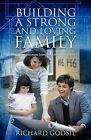 Building a Strong and Loving Family: Six Interactive Lessons to Becoming a More Fulfilled Family by Richard Godsil (Paperback / softback, 2009)