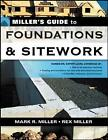 Miller's Guide to Foundations and Sitework by Rex Miller, Mark Miller (Paperback, 2005)