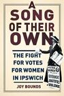 A Song of their Own: The fight for votes for women in Ipswich by Joy Bounds (Paperback, 2014)