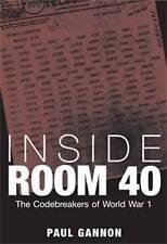 Inside Room 40: The Codebreakers of  World War 1 by Paul Gannon (Hardback, 2010)