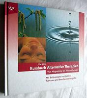 KURSBUCH ALTERNATIVE THERAPIEN - Von Akupunktur bis Wassertherapie - Ute York