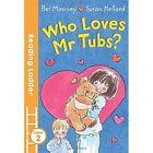 Who Loves Mr. Tubs? by Bel Mooney (Paperback, 2016)