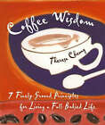 Coffee Wisdom: 7 Finely-Ground Principles for Living a Full-Bodied Life by Theresa Cheung (Paperback, 2003)