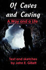 Of Caves and Caving: A Way and a Life by John E Gillett (Paperback / softback, 2002)