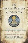Secret Destiny of America by Manly P. Hall (Paperback, 2008)