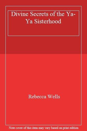 Divine Secrets of the Ya-Ya Sisterhood,Rebecca Wells
