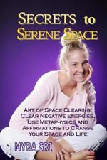 Energy Healing Secrets: Secrets to Serene Space : Art of Space Clearing,...