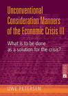 The Unconventional Consideration Manners of the Economic Crisis III: What is to be Done as a Solution for the Crisis? by Uwe Petersen (Hardback, 2013)