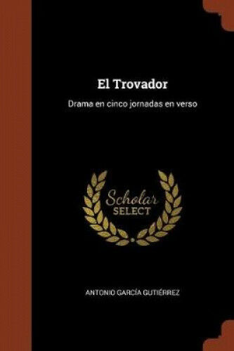 El Trovador: Drama en cinco jornadas en verso [Spanish].