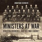 Ministers at War: Winston Churchill and His War Cabinet by Professor Jonathan Schneer (CD-Audio, 2015)