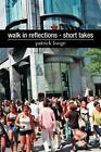 Walk in Reflections - Short Takes by Patrick Longe (Paperback / softback, 2014)