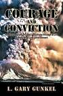 Courage and Conviction: An Alaska State Trooper's Journey Through a Life of Principled Law Enforcement by L.   Gary Gunkel (Paperback, 2012)