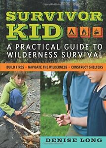 Survivor Kid: A Practical Guide to Wilderness Survival by Long, Denise Book The