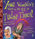 You Wouldn't Want to be Ill in Tudor Times! by Kathryn Senior (Paperback, 2014)