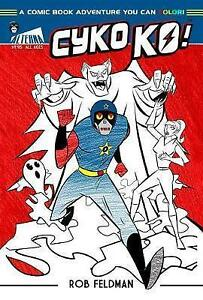 Cyko KO: A Comic Book Adventure You Can Color! by Feldman, Rob, NEW Book, (Paper