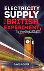 Electricity Supply, The British Experiment: The intentions were good by Mr. David Porter (Paperback, 2015)