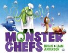 Monster Chefs by Brian Anderson, Liam Anderson (Hardback, 2014)